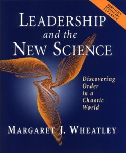 "Margaret Wheatley\'s excellent book ""Leadership and the New Science\"""